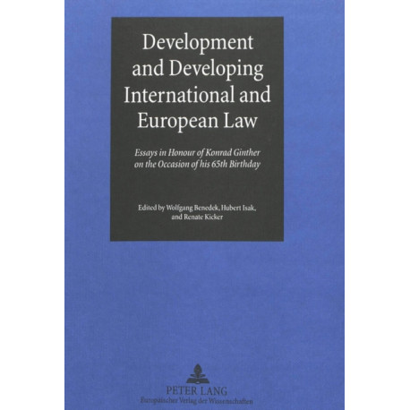Development and Developing International and European Law: Essays in Honour of Konrad Ginther on the Occasion of His 65th Birthday