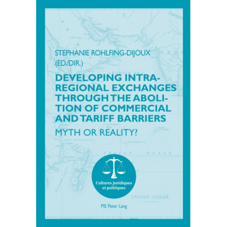 Developing Intra-regional Exchanges through the Abolition of Commercial and Tariff Barriers / L'abolition des barrieres commerciales et tarifaires dans la region de l'Ocean indien: Myth or Reality? / Mythe ou realite ?