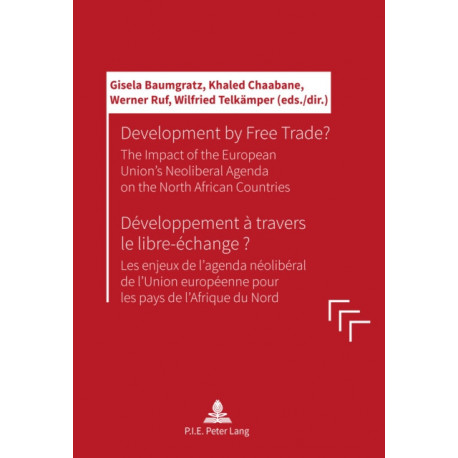 Development by Free Trade? Developpement a travers le libre-echange?: The Impact of the European Unions' Neoliberal Agenda on the North African Countries Les enjeux de l'agenda neoliberal de l'Union europeenne pour les pays de l'Afrique du Nord