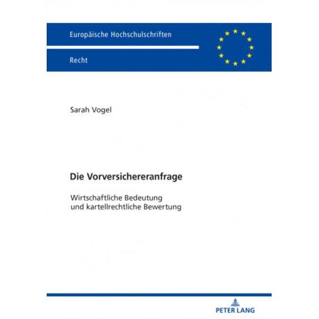Die Vorversichereranfrage: Wirtschaftliche Bedeutung Und Kartellrechtliche Bewertung