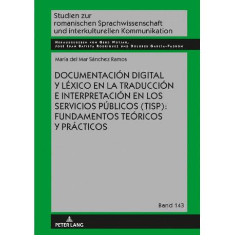 Documentacion Digital Y Lexico En La Traduccion E Interpretacion En Los Servicios Publicos (Tisp): Fundamentos Teoricos Y Practicos
