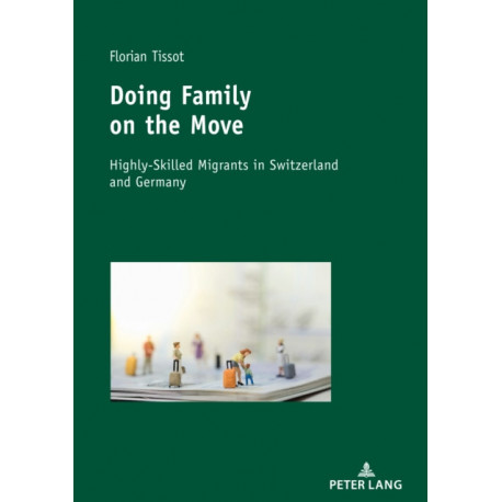 Doing Family on the Move: Highly-Skilled Migrants in Switzerland and Germany