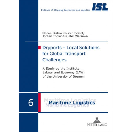 Dryports - Local Solutions for Global Transport Challenges: A study by the Institute Labour and Economy (IAW) of the University of Bremen