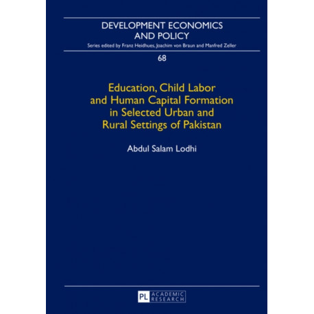 Education, Child Labor and Human Capital Formation in Selected Urban and Rural Settings of Pakistan