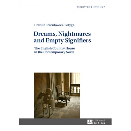 Dreams, Nightmares and Empty Signifiers: The English Country House in the Contemporary Novel