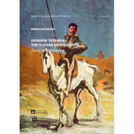 Dominik Tatarka: the Slovak Don Quixote: (Freedom and Dreams)