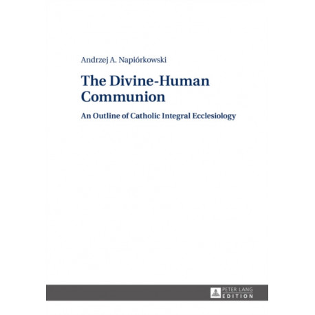 The Divine-Human Communion: An Outline of Catholic Integral Ecclesiology
