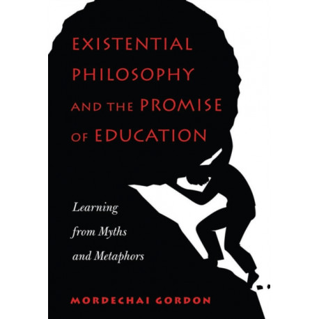 Existential Philosophy and the Promise of Education: Learning from Myths and Metaphors