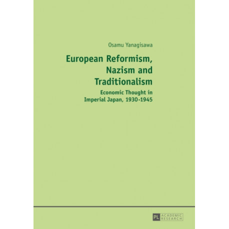 European Reformism, Nazism and Traditionalism: Economic Thought in Imperial Japan, 1930-1945
