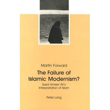 The Failure of Islamic Modernism?: Syed Ameer Ali's Interpretation of Islam