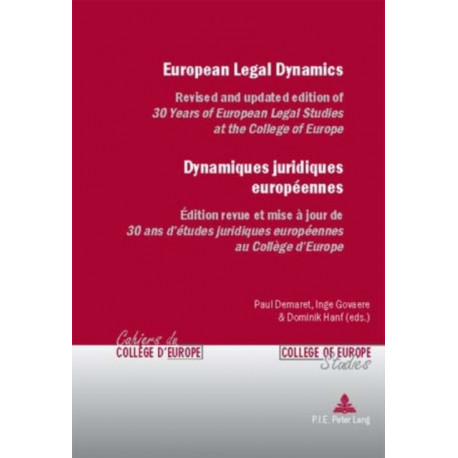 European Legal Dynamics Dynamiques Juridiques Europeennes: Revised and Updated Edition of 30 Years of European Legal Studies at the College of Europe Edition Revue Et Mise a Jour De 30 Ans D'etudes Juridiques Europeennes Au College D'europe