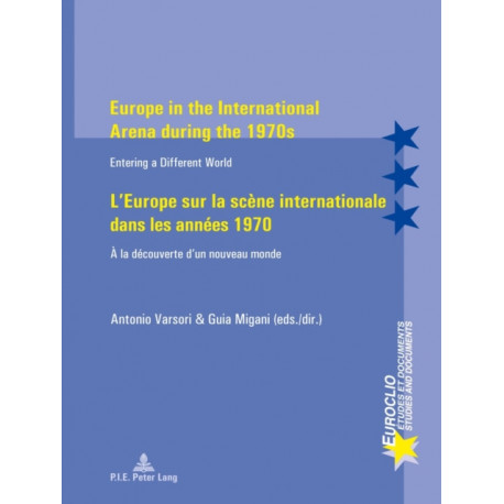 Europe in the International Arena during the 1970s / L'Europe sur la scene internationale dans les annees 1970: Entering a different world / A la decouverte d'un nouveau monde