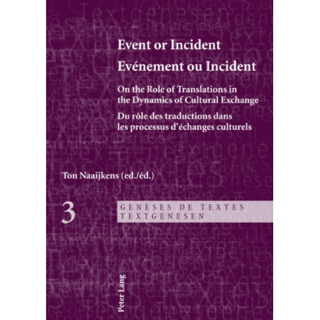 Event or Incident- Evenement ou Incident: On the Role of Translation in the Dynamics of Cultural Exchange- Du role des traductions dans les processus d'echanges culturels