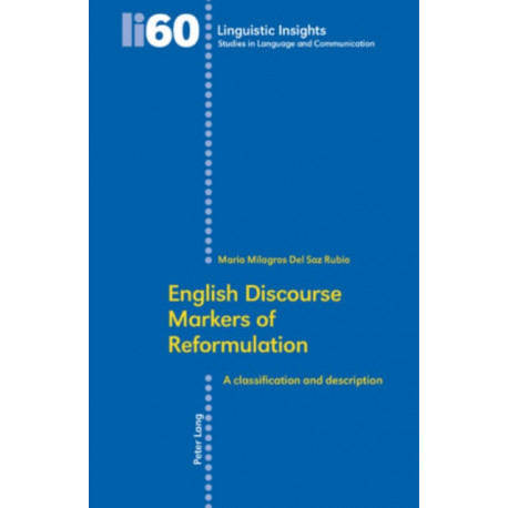English Discourse Markers of Reformulation: A Classification and Description