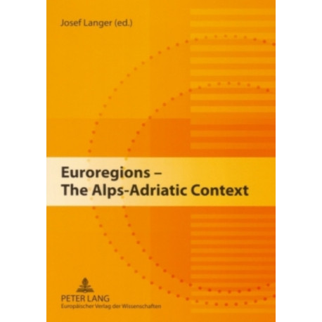 Euroregions - The Alps-Adriatic Context