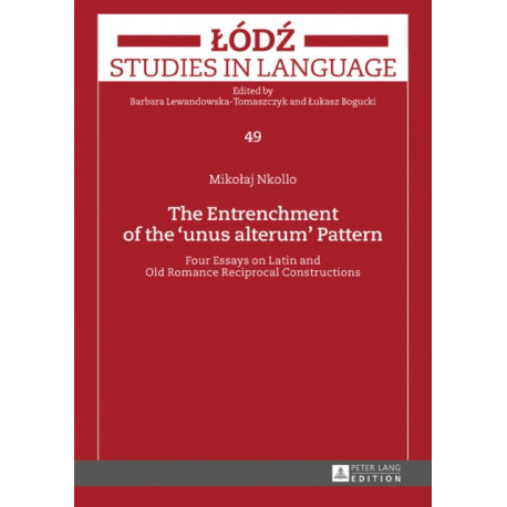 """The Entrenchment of the """"unus alterum"""" Pattern: Four Essays on Latin and Old Romance Reciprocal Constructions"""