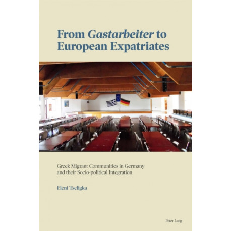 "From ""Gastarbeiter"" to European Expatriates: Greek Migrant Communities in Germany and their Socio-political Integration"