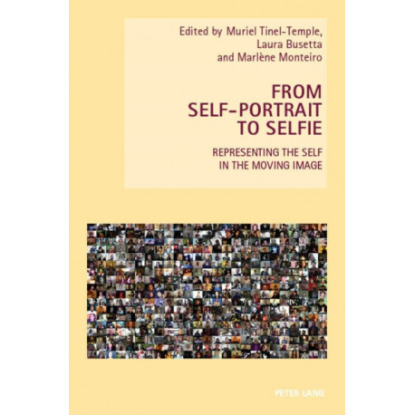 From Self-Portrait to Selfie: Representing the Self in the Moving Image