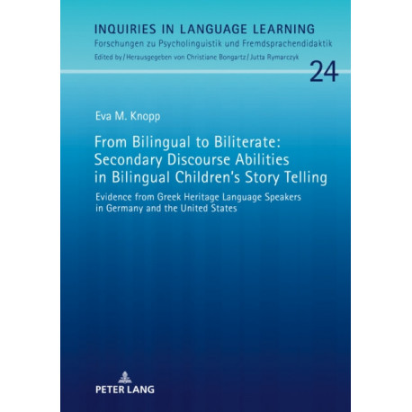 From Bilingual to Biliterate: Secondary Discourse Abilities in Bilingual Children's Story Telling: Evidence from Greek Heritage Language Speakers in Germany and the United States