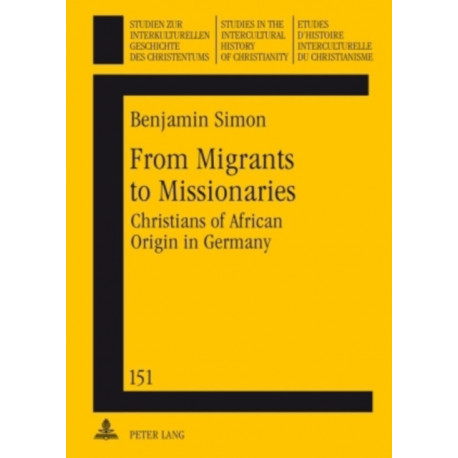 From Migrants to Missionaries: Christians of African Origin in Germany