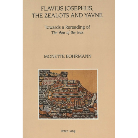 """Flavius Josephus, the Zealots and Yavne: Towards a Rereading of the """"War of the Jews"""""""