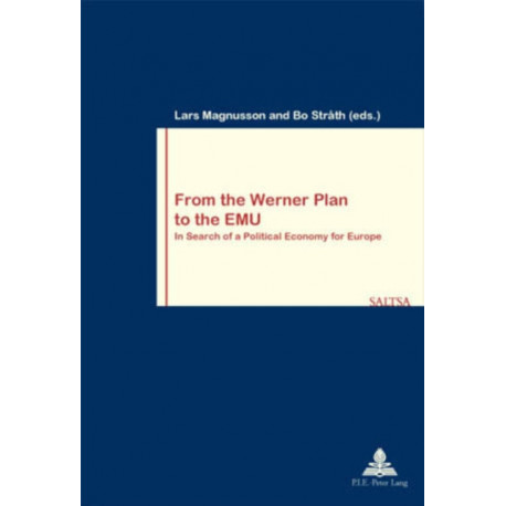 From the Werner Plan to the EMU: In Search of a Political Economy for Europe