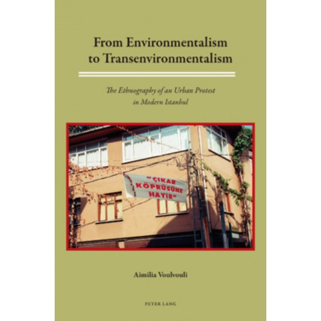 From Environmentalism to Transenvironmentalism: The Ethnography of an Urban Protest in Modern Istanbul