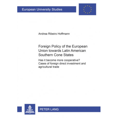 Foreign Policy of the European Union Towards Latin American Southern Cone States (1980-2000): Has it Become More Cooperative? Cases of Foreign Direct Investment and Agricultural Trade