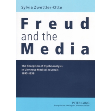 Freud and the Media: The Reception of Psychoanalysis in Viennese Medical Journals 1895-1938