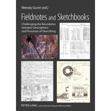 Fieldnotes and Sketchbooks: Challenging the Boundaries Between Descriptions and Processes of Describing