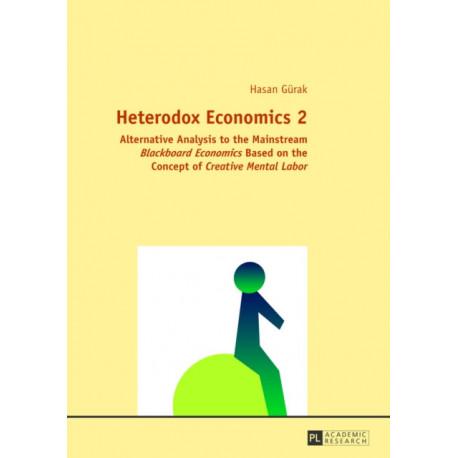 "Heterodox Economics 2: Alternative Analysis to the Mainstream ""Blackboard Economics"" Based on the Concept of ""Creative Mental Labor"""