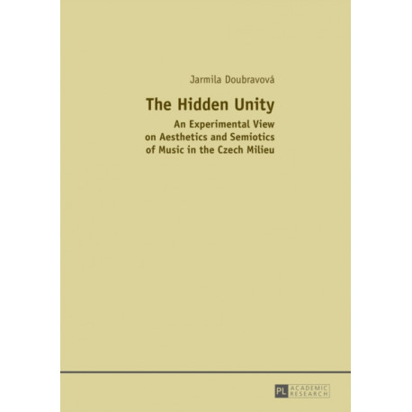 The Hidden Unity: An Experimental View on Aesthetics and Semiotics of Music in the Czech Milieu