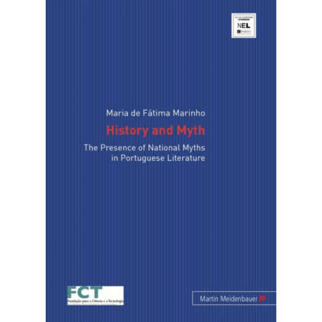 History and Myth: The Presence of National Myths in Portuguese Literature