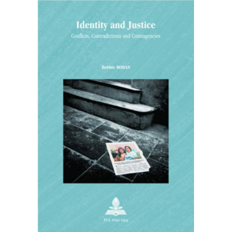 Identity and Justice: Conflicts, Contradictions and Contingencies