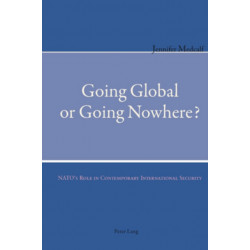 Going Global or Going Nowhere?: NATO's Role in Contemporary International Security