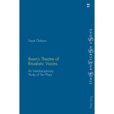 Ibsen's Theatre of Ritualistic Visions: An Interdisciplinary Study of Ten Plays