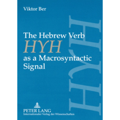 The Hebrew Verb HYH as a Macrosyntactic Signal: The Case of Wayhy and the Infinitive with Prepositions Bet and Kaf in Narrative Texts