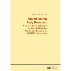 Understanding Body Movement: A Guide to Empirical Research on Nonverbal Behaviour- With an Introduction to the NEUROGES Coding System