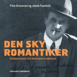 Den sky romantiker: Komponisten Kai Normann Andersen