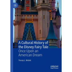 A Cultural History of the Disney Fairy Tale: Once Upon an American Dream