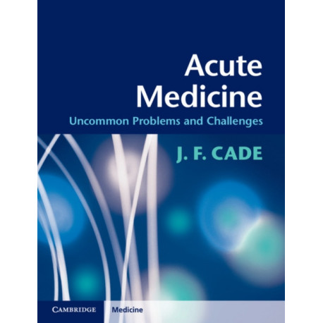 Acute Medicine: Uncommon Problems and Challenges