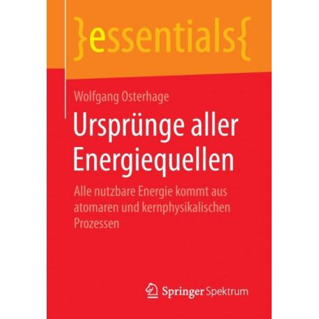Ursprunge Aller Energiequellen: Alle Nutzbare Energie Kommt Aus Atomaren Und Kernphysikalischen Prozessen