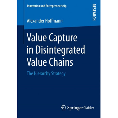 Value Capture in Disintegrated Value Chains: The Hierarchy Strategy