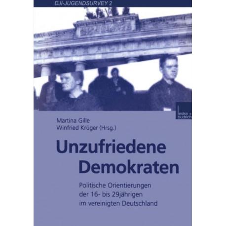 Unzufriedene Demokraten: Politische Orientierungen Der 16- Bis 29jahrigen Im Vereinigten Deutschland