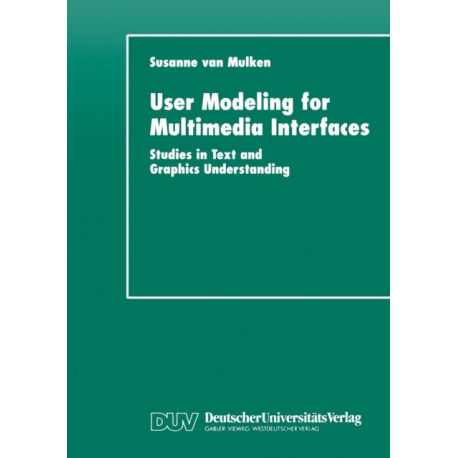 User Modeling for Multimedia Interfaces: Studies in Text and Graphics Understanding