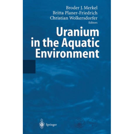 Uranium in the Aquatic Environment: Proceedings of the International Conference Uranium Mining and Hydrogeology III and the International Mine Water Association Symposium Freiberg, Germany, 15-21 September 2002