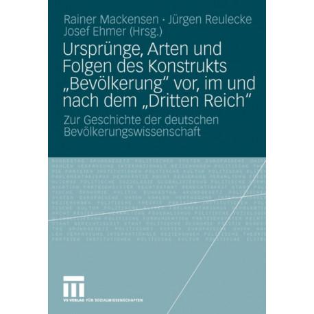 """Ursprunge, Arten Und Folgen Des Konstrukts """"bevoelkerung"""" Vor, Im Und Nach Dem """"dritten Reich"""": Zur Geschichte Der Deutschen Bevoelkerungswissenschaft"""