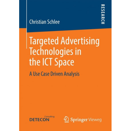 Targeted Advertising Technologies in the ICT Space: A Use Case Driven Analysis