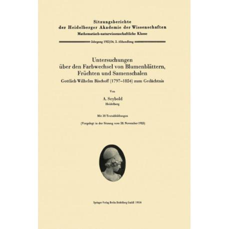 Untersuchungen UEber Den Farbwechsel Von Blumenblattern, Fruchten Und Samenschalen: Gottlieb Wilhelm Bischoff (1797-1854) Zum Gedachtnis