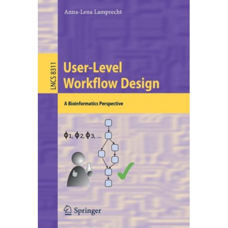 User-Level Workflow Design: A Bioinformatics Perspective